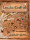 Leathercrafted: A Simple Guide to Creating Unconventional Leather Goods Cover Image