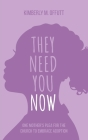 They Need You Now: A Mother's Plea for the Church to Embrace Adoption (Chosen #1) Cover Image