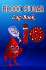 Blood Sugar Log Book: Weekly Tracker Journal Book, Glucose Monitoring Diary for One Year, 4 Times Before-After (Breakfast, Lunch, Dinner, Be Cover Image