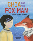 Chia and the Fox Man: An Alaskan Dena'ina Fable Cover Image