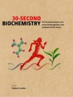 30-Second Biochemistry: The 50 vital processes in and around living organisms, each explained in half a minute (30 Second) Cover Image