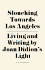 Slouching Towards Los Angeles: Living and Writing by Joan Didion's Light Cover Image