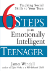 Six Steps to an Emotionally Intelligent Teenager: Teaching Social Skills to Your Teen Cover Image