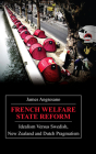 French Welfare State Reform: Idealism Versus Swedish, New Zealand and Dutch Pragmatism (Anthem European Studies) Cover Image