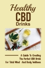 Healthy Cbd Drinks: A Guide To Creating The Perfect CBD Drink For Total Mind And Body Wellness: Spritzes To Smoothies Cover Image