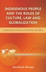 Indigenous People and the Roles of Culture, Law and Globalization: Comparing the Americas, Asia-Pacific, and Africa Cover Image