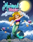 Mermaid Magic Coloring Book For Kids: Magnificent Coloring Books With Mermaids and Sea Creatures For Girls Ages 8-12 Cover Image