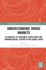 Understanding Drugs Markets: An Analysis of Medicines, Regulations and Pharmaceutical Systems in the Global South (Routledge Studies in the Sociology of Health and Illness) Cover Image