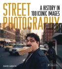 Street Photography: A History in 100 Iconic Photographs Cover Image