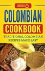 Colombian Cookbook: Traditional Colombian Recipes Made Easy Cover Image