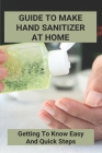 Guide To Make Hand Sanitizer At Home: Getting To Know Easy And Quick Steps: Germ X Hand Sanitizer Cover Image