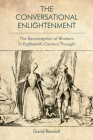 The Conversational Enlightenment: The Reconception of Rhetoric in Eighteenth-Century Thought Cover Image