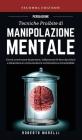 Persuasione: Tecniche Proibite di Manipolazione Mentale: Come convincere le persone, influenzare le loro decisioni e diventare un c Cover Image
