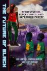 The Future of Black: Afrofuturism, Black Comics, and Superhero Poetry Cover Image