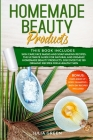 Homemade Beauty Products: This Book Includes: Skin Care Face Masks and Soap Making Recipes. The Ultimate Guide for Natural and Organic Homemade Cover Image