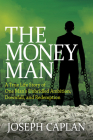 The Money Man: A True Life Story of One Man's Unbridled Ambition, Downfall, and Redemption Cover Image