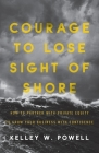 Courage to Lose Sight of Shore: How to Partner with Private Equity to Grow Your Business with Confidence Cover Image