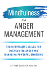 Mindfulness for Anger Management: Transformative Skills for Overcoming Anger and Managing Powerful Emotions Cover Image