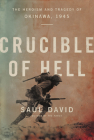 Crucible of Hell: The Heroism and Tragedy of Okinawa, 1945 Cover Image