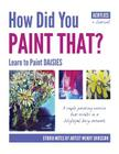How Did You Paint That? Learn to Paint Daisies. Follow Step-By-Sep with Artist Wendy Eriksson Cover Image