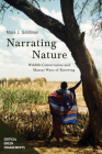 Narrating Nature: Wildlife Conservation and Maasai Ways of Knowing (Critical Green Engagements: Investigating the Green Economy and its Alternatives) Cover Image