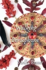 Walking with Persephone: A Journey of Midlife Descent and Renewal Cover Image