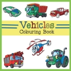 Vehicles Colouring Book: Car, Plane, Digger, Tractor, Bulldozer, Firetruck, Construction & Dump Truck Activity Book for Kids & Toddlers Cover Image