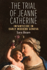 The Trial of Jeanne Catherine: Infanticide in Early Modern Geneva Cover Image