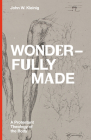 Wonderfully Made: A Protestant Theology of the Body Cover Image