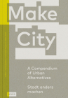 Make City: A Compendium of Urban Alternatives Cover Image