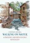 Walking on Water: London's Hidden Rivers Revealed Cover Image