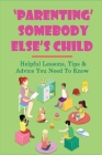 'Parenting' Someody Else's Child: Helpful Lessons, Tips & Advice You Need To Know: How Can You Protect And Nurture A Foster Child Cover Image