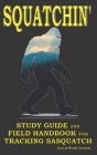 Squatchin': Study Guide and Field Handbook for Tracking Sasquatch Cover Image