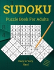 Sudoku Puzzle Book for Adults: Easy to Very Hard Sudoku Puzzles With Resolving Techniques and Solutions Cover Image