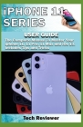 iPhone 11 Series USER GUIDE: The Complete Manual to Master Your iPhone 11, 11 Pro, 11 Max and iOS 13. Includes Tips and Tricks Cover Image