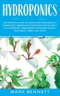 Hydroponics: The Essential Guide to Learn Everything About a Hydroponic Gardening System and How to Easily DIY to Produce Homegrown Cover Image
