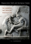 Hippocrates' Oath and Asclepius' Snake: The Birth of the Medical Profession Cover Image