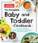 The Complete Baby and Toddler Cookbook: The Very Best Purees, Finger Foods, and Toddler Meals for Happy Families Cover Image