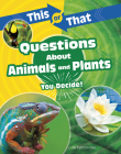 This or That Questions about Animals and Plants: You Decide! Cover Image