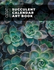 Succulent Calendar Art Book: One Year of Full Color Monthly Calendars and Art Prints to Frame and Display Cover Image