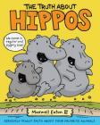 The Truth About Hippos: Seriously Funny Facts About Your Favorite Animals (The Truth About Your Favorite Animals) Cover Image