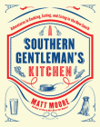 Southern Living A Southern Gentleman's Kitchen: Adventures in Cooking, Eating, and Living in the New South Cover Image
