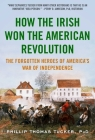 How the Irish Won the American Revolution: The Forgotten Heroes of America's War of Independence Cover Image