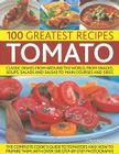 100 Greatest Recipes: Tomato: Classic Dishes from Around the World, from Snacks, Soups, Salads and Salsas to Main Courses and Sides Cover Image