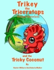 Trikey the Triceratops' Dinosaur Adventures: Trikey and the Tricky Coconut Cover Image