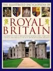 The Illustrated Encyclopedia of Royal Britain: A Magnificent Study of Britain's Royal Heritage with a Directory of Royalty and Over 120 of the Most Im Cover Image