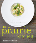 New Prairie Kitchen: Stories and Seasonal Recipes from Chefs, Farmers, and Artisans of the Great Plains Cover Image
