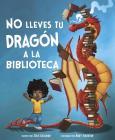 No Lleves Tu Dragón a la Biblioteca Cover Image