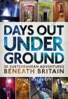 Days Out Underground: 50 subterranean adventures beneath Britain Cover Image