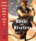 Rosie the Riveter: Women Working on the Homefront in World War II Cover Image